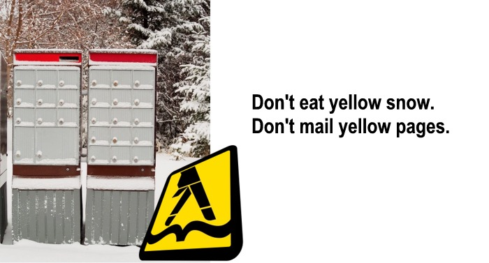 Don't eat yellow snow. Don't mail yellow pages.